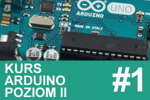 Kurs Arduino, poziom II – #1 – wstęp, spis treści