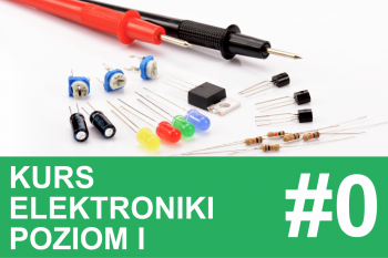 Kurs elektroniki, poziom I (podstawy) – #0 – wstęp, spis treści